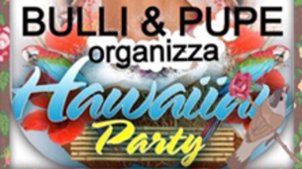 Hawaiian Party @ Bulli & Pupe di Brescia!