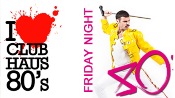 Club Haus 80's Friday Night!