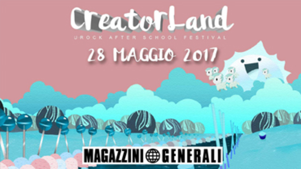 Creator Land / Urock after school Festival @ Magazzini Generali