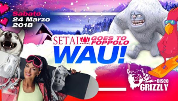 WAU! Setai Goes To Foppolo - Grizzly Disco Club