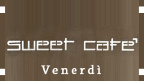 Il Venerdì dello Sweet Cafè
